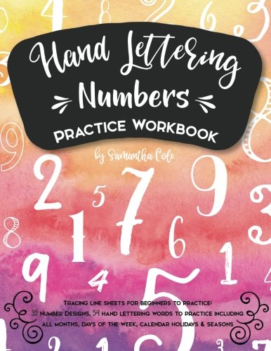 Hand Lettering Numbers Practice Workbook: Tracing Line Sheets for Beginners to Practice, Includes 32 Number Designs and 54 Calendar Calligraphy Words (Hand Lettering Workbooks) (Volume 1)