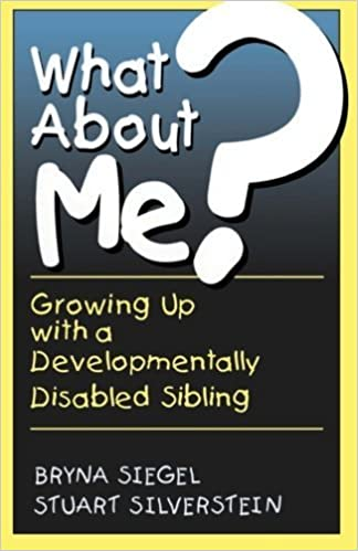 What About Me? Growing Up with a Developmentally Disabled Sibling by Bryna Siegel (2001-09-03)