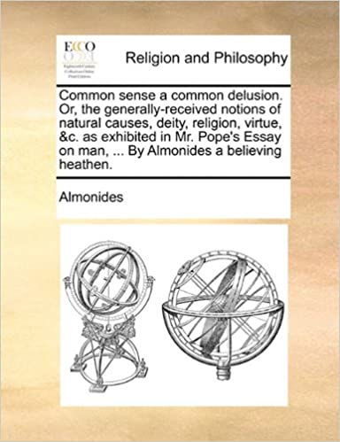 Common Sense A Common Delusion Or The Generallyreceived Notions  Common Sense A Common Delusion Or The Generallyreceived Notions Of  Natural Causes Deity Religion Virtue C As Exhibited In Mr Popes  Essay On Man