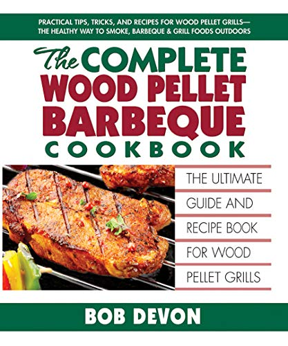 The Complete Wood Pellet Barbeque Cookbook: The Ultimate Guide and Recipe Book for Wood Pellet Grills (Pit Camp)