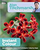 How to Garden - Instant Colour, Alan Titchmarsh, 1849902194