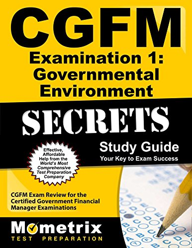 CGFM Examination 1: Governmental Environment Secrets Study Guide: CGFM Exam Review for the Certified Government Financial Manager Examinations