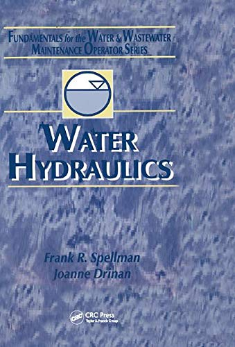 Water Hydraulics: Fundamentals for the Water and Wastewater Maintenance Operator (Fundamentals for the Water and Wastewater Main Operator Series)