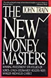 The New Money Masters : Winning Investment Straegies of Soros-Lynch-Steinhardt-Rogers Neff-Wanger-Michaelis-Carret, Train, John, 006092005X