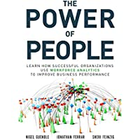 The Power of People: Learn How Successful Organizations Use Workforce Analytics To Improve Business Performance