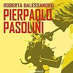 Pier Paolo Pasolini | Roberta Dalessandro
