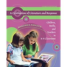 A Celebration of Literature and Response: Children, Books, and Teachers in K-8 Classrooms (3rd Edition) 3rd (third) Edition by Hancock, Marjorie R. published by Pearson (2007)