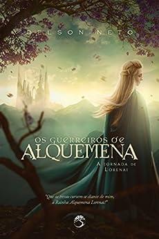 Os Guerreiros de Alquemena: A Jornada de Lorenai (As Crônicas da Rainha Livro 1) por [Neto, Delson]