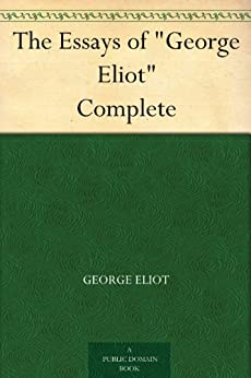 "The Essays of ""George Eliot"" Complete by [Eliot, George]"