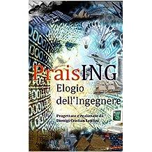 PraisING - Elogio dell'Ingegnere (Italian Edition)