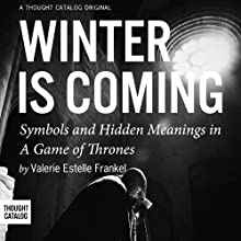 Winter is Coming: Symbols and Hidden Meanings in A Game of Thrones Audiobook by Valerie Estelle Frankel Narrated by Oliver Wyman