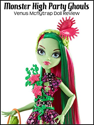Review: Monster High Party Ghouls Venus Mcflytrap Doll Review -