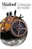El desajuste del mundo: Cuando nuestras civilizaciones se agotan (El Libro De Bolsillo - Bibliotecas De Autor - Biblioteca Maalouf nº 3099)
