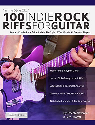 100 Indie Rock Riffs for Guitar: Learn 100 Indie Rock Guitar Riffs in the Style of the World's 20 Greatest Players (Guitar Licks in the Style of...)