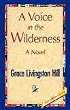 A Voice in the Wilderness, Grace L. Hill, 1421888394