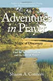 Adventures in Prayer: the Magic of Discovery, Sharon A. Connors, 1449704077