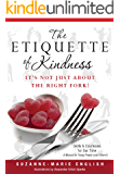 The Etiquette of Kindness -- It's Not Just About the Right Fork!: Skills and Courtesies for Our Time; A Manual for Young People (and Others!)