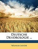 Deutsche Dendrologie  (German Edition), Wilhelm Lauche, 114660243X