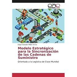 Modelo Estratégico para la Sincronización de las Cadenas de Suministro: Orientado a la Logística de Clase Mundial (Spanish Edition)