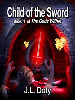 Child of the Sword, Book 1 of The Gods Within by [Doty, J. L.]