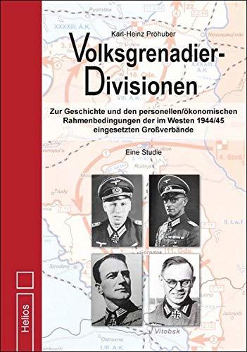 volksgrenadier-divisionen-zur-geschichte-und-den-personellen-konomischen-rahmenbedingungen-der-im-westen-1944-45-eingesetzten-grossverbnde-eine-studie-teil-1