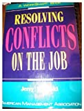 Resolving Conflicts on the Job (A Worksmart Book), Wisinski, Jerry, 0814477992
