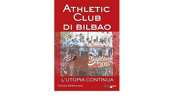 d69a1804ddf1c Amazon.com  Athletic club di Bilbao. L utopia continua (Italian Edition)  eBook  Simone Bertelegni  Kindle Store