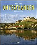 Reise durch Unterfranken: Ein Bildband mit über 190 Bildern auf 140 Seiten - STÜRTZ Verlag