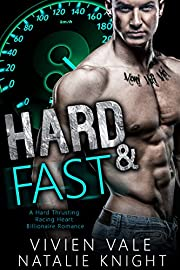 Hard & Fast: A Hard Thrusting Racing Heart Billionaire Romance