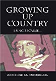 Growing up Country, Adrienne M. McMichael, 1432767895