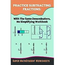Practice Subtracting Fractions: With The Same Denominators, No Simplifying Workbook (Math Genius 45)