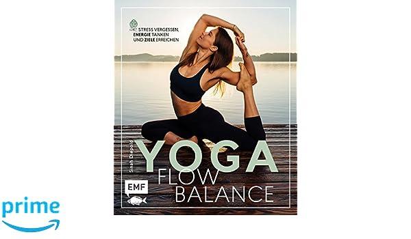 Yoga Flow Balance: Stress vergessen, Energie tanken und ...