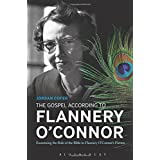 The Gospel According to Flannery O'Connor: Examining the Role of the Bible in Flannery O'Connor's Fiction