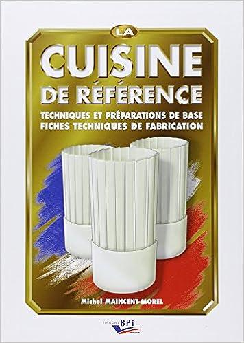 La cuisine de référence techniques et préparations de base et fiches techniques de fabrication michel maincent morel 9782857083603 amazon com books