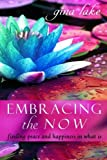 img - for Embracing the Now: Finding Peace and Happiness in What Is book / textbook / text book
