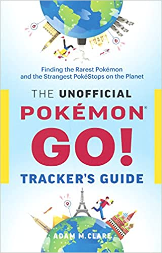 The Unofficial Pokemon Go Trackers Guide Finding The Rarest Pokemon And Strangest Pokestops On The Planet Turtleback School Library Binding Edition