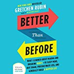 Better Than Before: Mastering the Habits of Our Everyday Lives | Gretchen Rubin