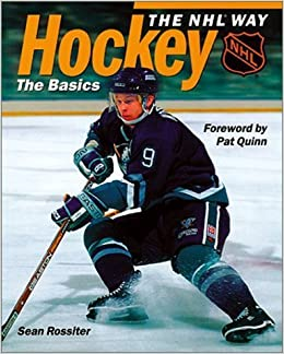 Book Hockey The NHL Way: The Basics by Sean Rossiter (1996-12-31)