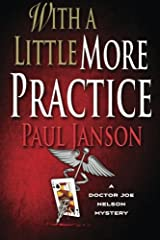 With a Little More Practice (A Dr. Joe Nelson Mystery) (Volume 2) Paperback