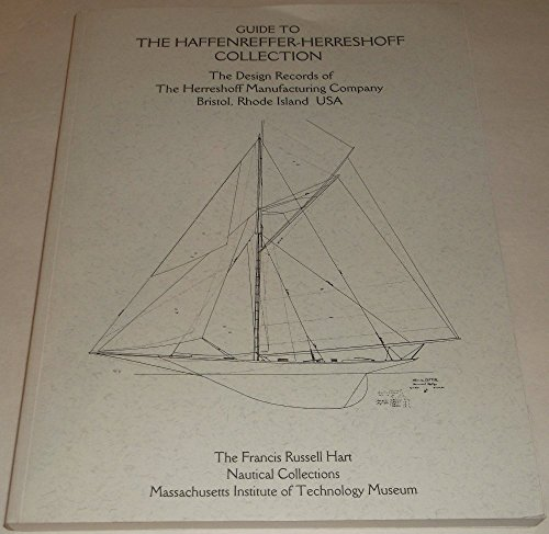(Guide to the Haffenreffer-Herreshoff Collection: The Design Records of the Herreshoff Manufacturing Company, Bristol, Rhode Island : The Francis Russell Hart Nautical Collections)