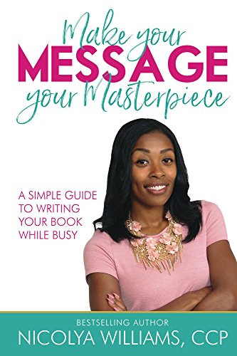 Download for free Make Your Message Your Masterpiece: A Simple Guide to Writing Your Book While Busy