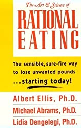 The Art and Science of Rational Eating: The Sensible Way to Lose Unwanted Pounds...Starting Today! by Ellis, Albert (2004) Paperback