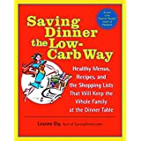 Speichern Dinner the Low-Carb Way: Healthy Menus, Recipes, and the Shopping Lists That Will Keep the Whole Family at the Dinner Table