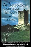 The Archaeology of Medieval Ireland, T. B. Barry, 0415011043