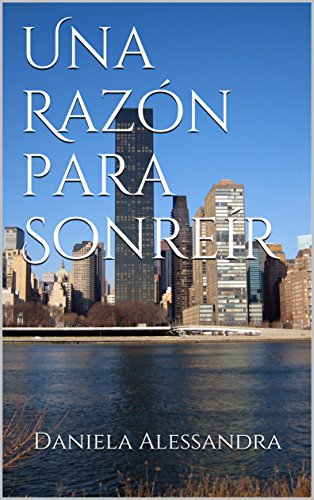 Una Razón para Sonreír (Spanish Edition) by [Alessandra, Daniela]