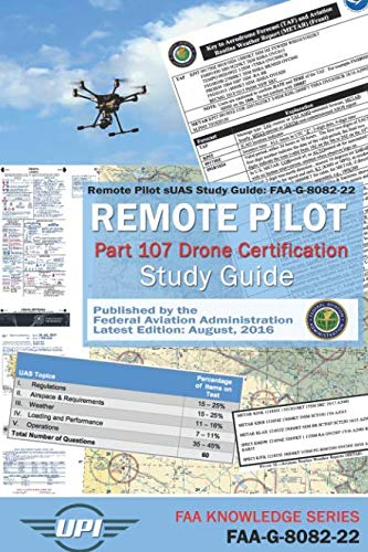 Pilot Pro Remote - Remote Pilot Small Unmanned Aircraft Systems Study Guide: FAA-G-8082-22: Remote Pilot Part 107 Drone Certification Study Guide - Latest Edition: Aug. 2016 (FAA Knowledge Series)