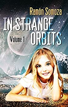 In strange orbits: Volume 1 (In strange orbits - Bundle) by [Somoza, Ramón]