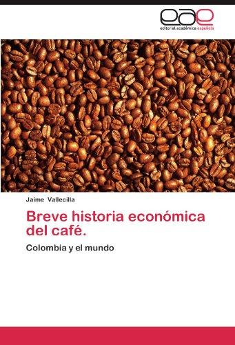 breve-historia-economica-del-cafe-colombia-y-el-mundo-spanish-edition
