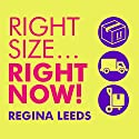 Rightsize…Right Now!: The 8-Week Plan to Organize, Declutter, and Make Any Move Stress-Free Audiobook by Regina Leeds Narrated by Regina Leeds