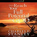 How to Reach Your Full Potential for God: Never Settle for Less Than His Best! Audiobook by Charles F. Stanley Narrated by Arthur Morey